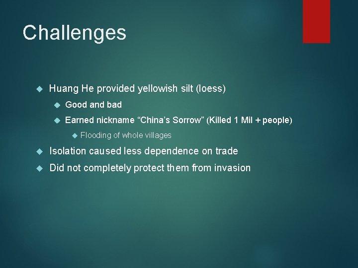 "Challenges Huang He provided yellowish silt (loess) Good and bad Earned nickname ""China's Sorrow"""