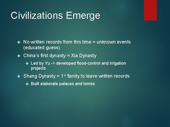 Civilizations Emerge No written records from this time = unknown events (educated guess) China's