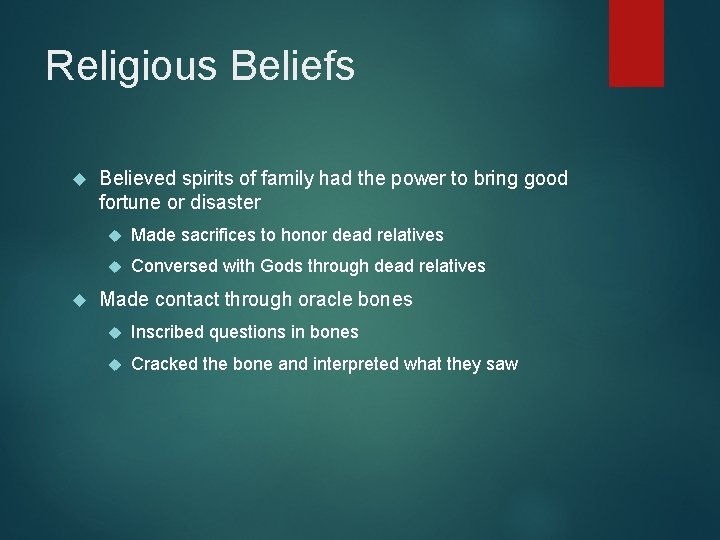 Religious Beliefs Believed spirits of family had the power to bring good fortune or