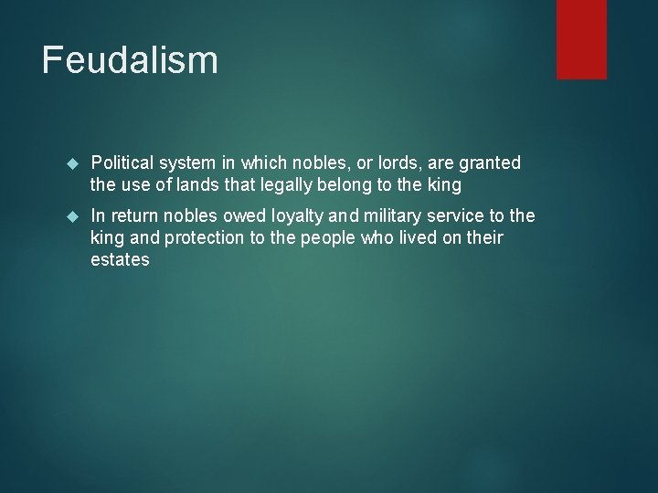 Feudalism Political system in which nobles, or lords, are granted the use of lands