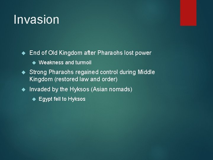 Invasion End of Old Kingdom after Pharaohs lost power Weakness and turmoil Strong Pharaohs
