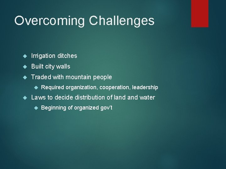 Overcoming Challenges Irrigation ditches Built city walls Traded with mountain people Required organization, cooperation,