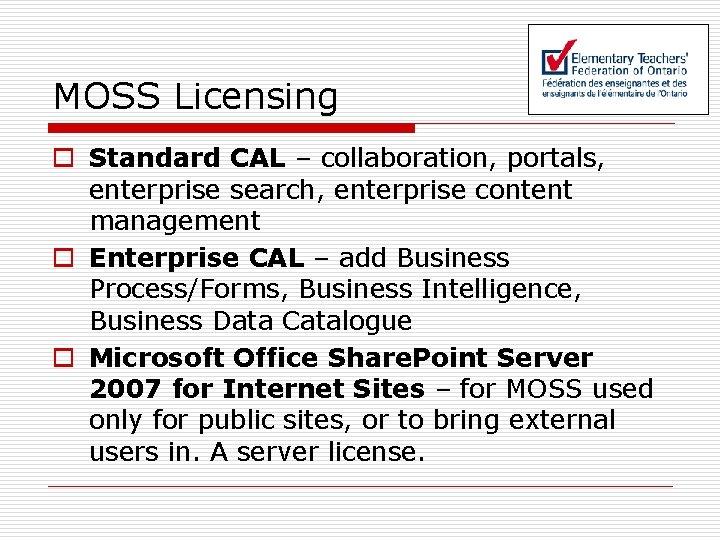 MOSS Licensing o Standard CAL – collaboration, portals, enterprise search, enterprise content management o