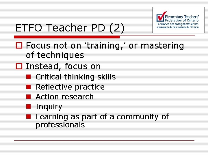 ETFO Teacher PD (2) o Focus not on 'training, ' or mastering of techniques