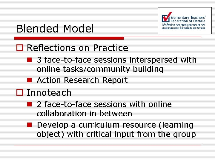 Blended Model o Reflections on Practice n 3 face-to-face sessions interspersed with online tasks/community