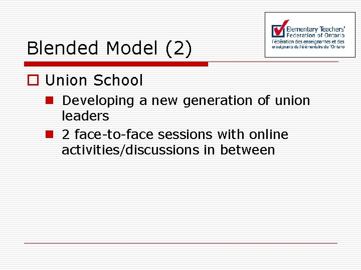 Blended Model (2) o Union School n Developing a new generation of union leaders