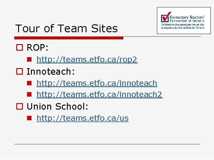 Tour of Team Sites o ROP: n http: //teams. etfo. ca/rop 2 o Innoteach: