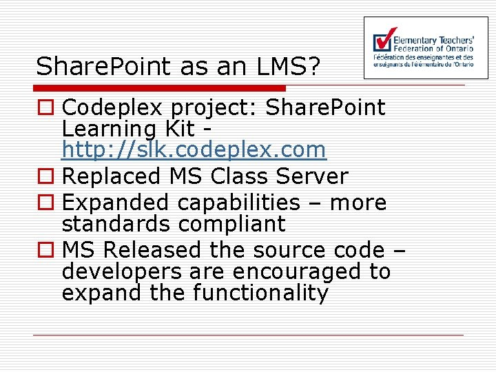 Share. Point as an LMS? o Codeplex project: Share. Point Learning Kit http: //slk.