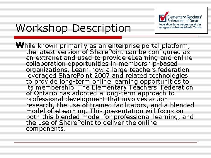 Workshop Description While known primarily as an enterprise portal platform, the latest version of