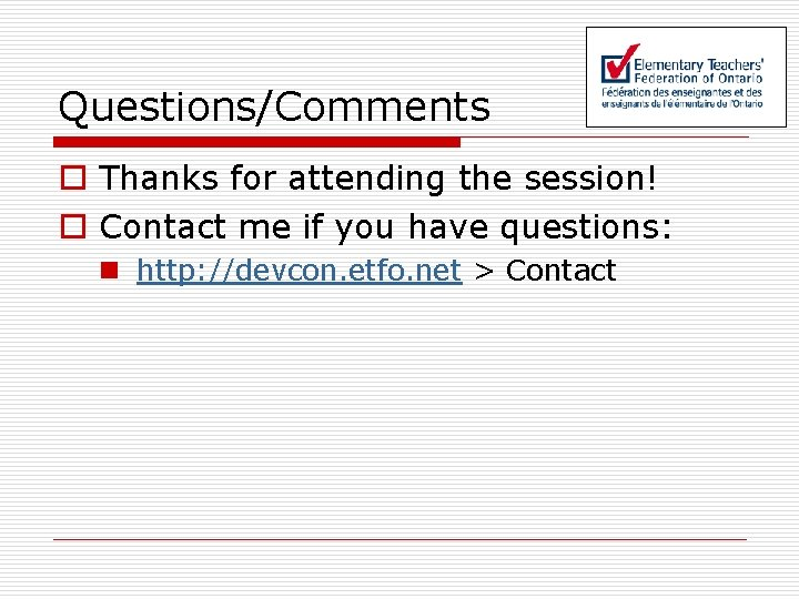 Questions/Comments o Thanks for attending the session! o Contact me if you have questions: