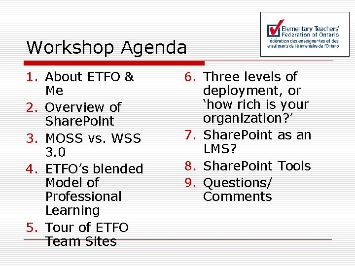 Workshop Agenda 1. About ETFO & Me 2. Overview of Share. Point 3. MOSS