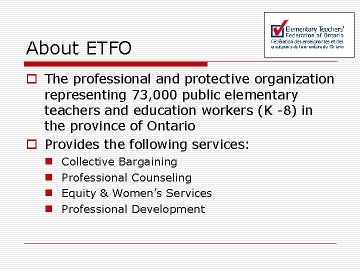 About ETFO o The professional and protective organization representing 73, 000 public elementary teachers