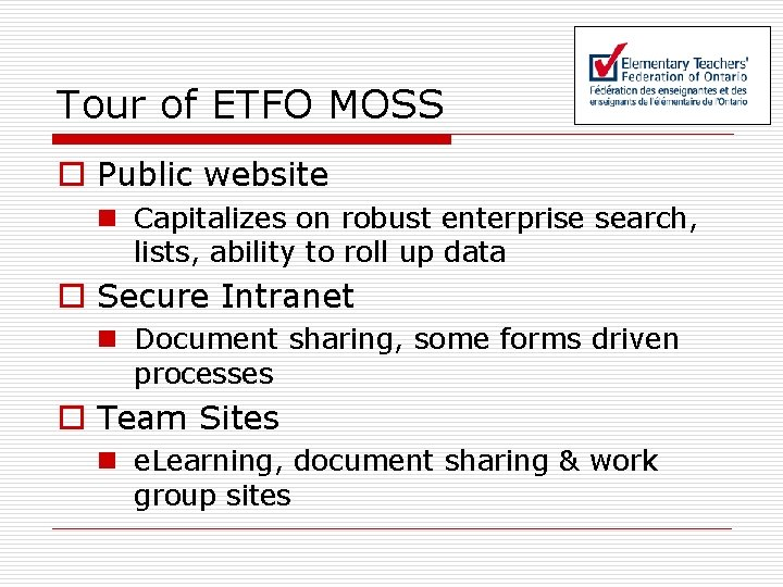 Tour of ETFO MOSS o Public website n Capitalizes on robust enterprise search, lists,