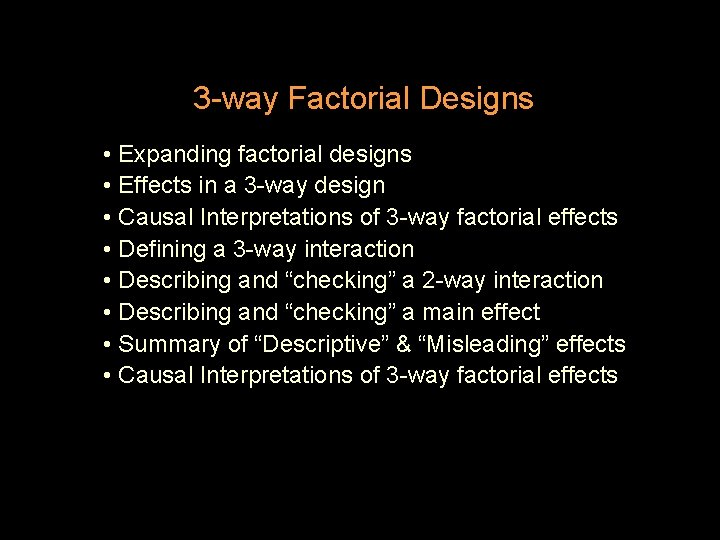 3 -way Factorial Designs • Expanding factorial designs • Effects in a 3 -way