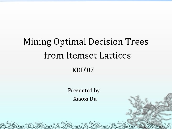 Mining Optimal Decision Trees from Itemset Lattices KDD' 07 Presented by Xiaoxi Du