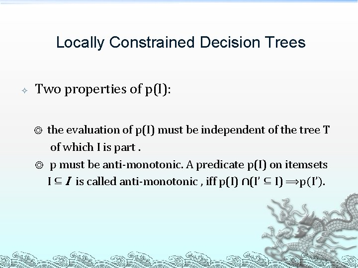Locally Constrained Decision Trees Two properties of p(I): the evaluation of p(I) must be