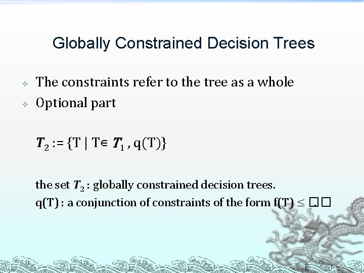 Globally Constrained Decision Trees The constraints refer to the tree as a whole Optional