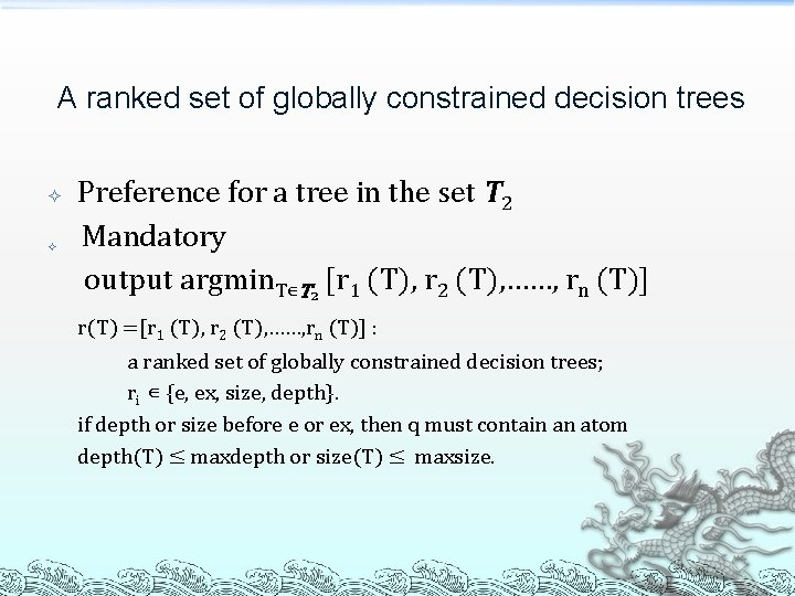 A ranked set of globally constrained decision trees Preference for a tree in the