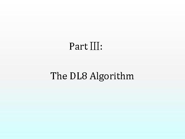 Part Ⅲ: The DL 8 Algorithm