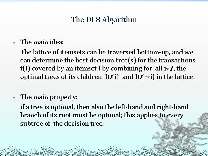 The DL 8 Algorithm The main idea: the lattice of itemsets can be traversed