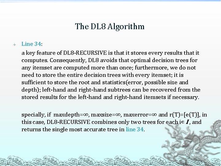 The DL 8 Algorithm Line 34: a key feature of DL 8 -RECURSIVE is
