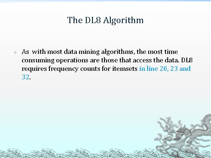The DL 8 Algorithm As with most data mining algorithms, the most time consuming