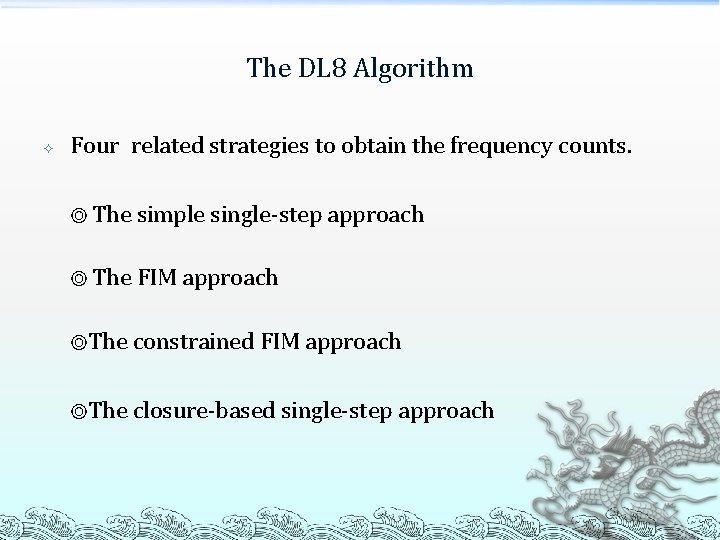 The DL 8 Algorithm Four related strategies to obtain the frequency counts. ◎ The