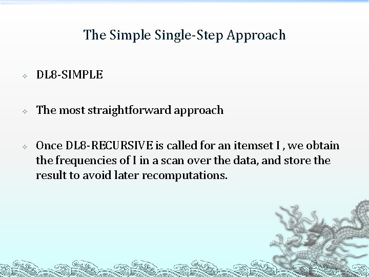 The Simple Single-Step Approach DL 8 -SIMPLE The most straightforward approach Once DL 8