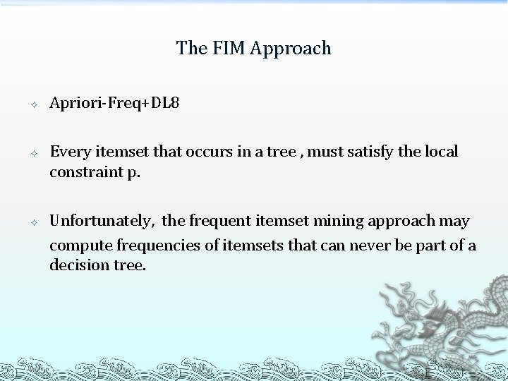 The FIM Approach Apriori-Freq+DL 8 Every itemset that occurs in a tree , must