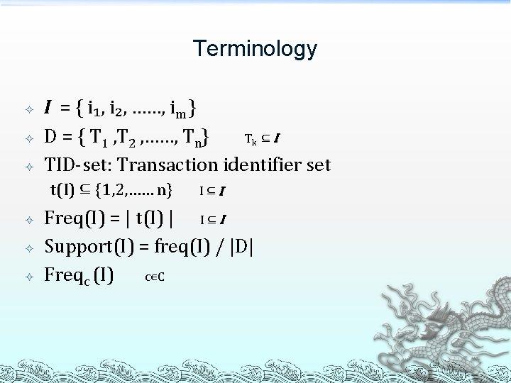 Terminology I = { i₁, i₂, ……, im } D = { T 1