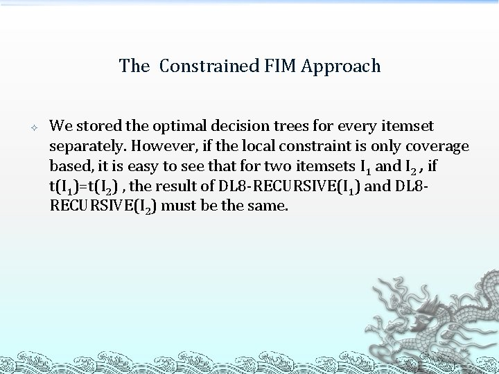 The Constrained FIM Approach We stored the optimal decision trees for every itemset separately.