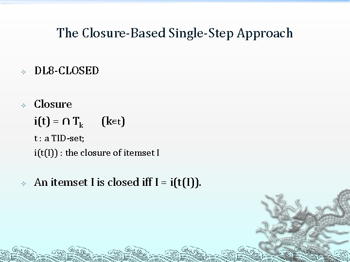 The Closure-Based Single-Step Approach DL 8 -CLOSED Closure i(t) = ∩ Tk (k∊t) t