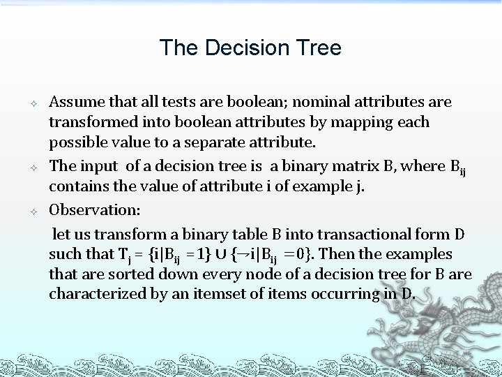The Decision Tree Assume that all tests are boolean; nominal attributes are transformed into