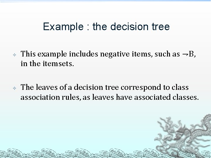 Example : the decision tree This example includes negative items, such as ⇁B, in