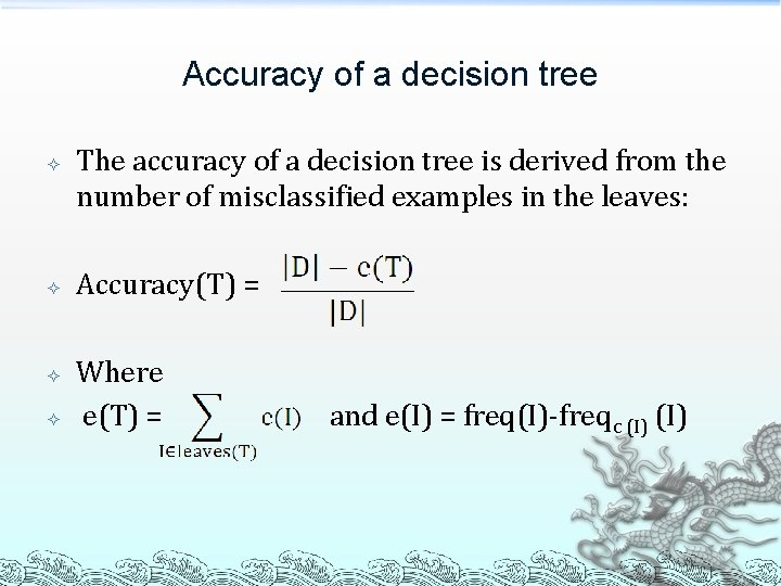 Accuracy of a decision tree The accuracy of a decision tree is derived from