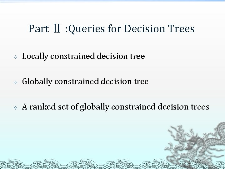 Part Ⅱ : Queries for Decision Trees Locally constrained decision tree Globally constrained decision
