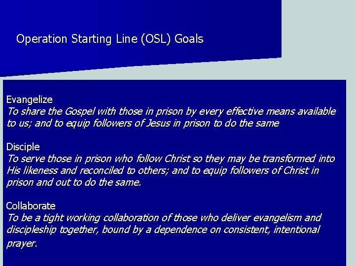 Operation Starting Line (OSL) Goals Evangelize To share the Gospel with those in prison