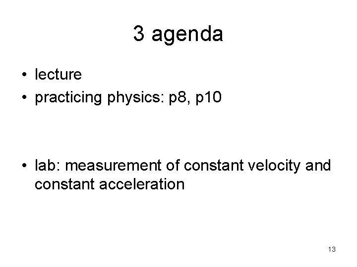 3 agenda • lecture • practicing physics: p 8, p 10 • lab: measurement