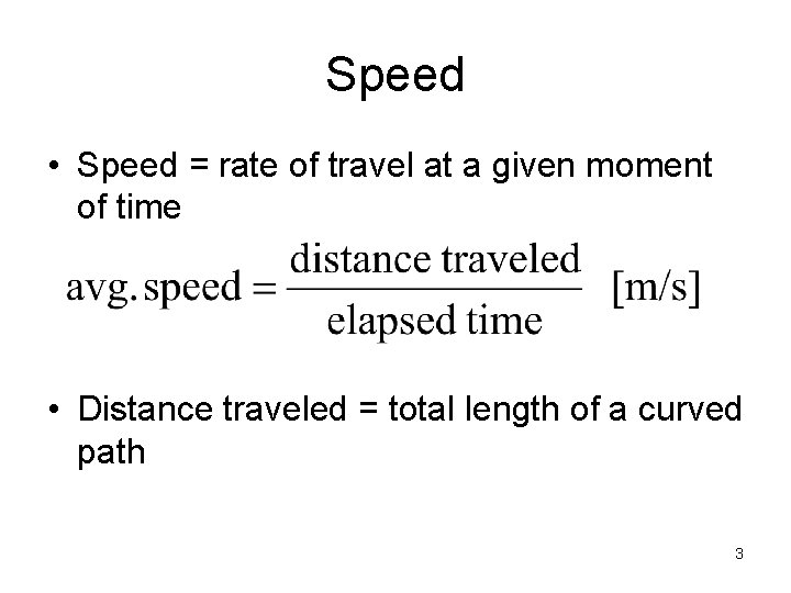 Speed • Speed = rate of travel at a given moment of time •