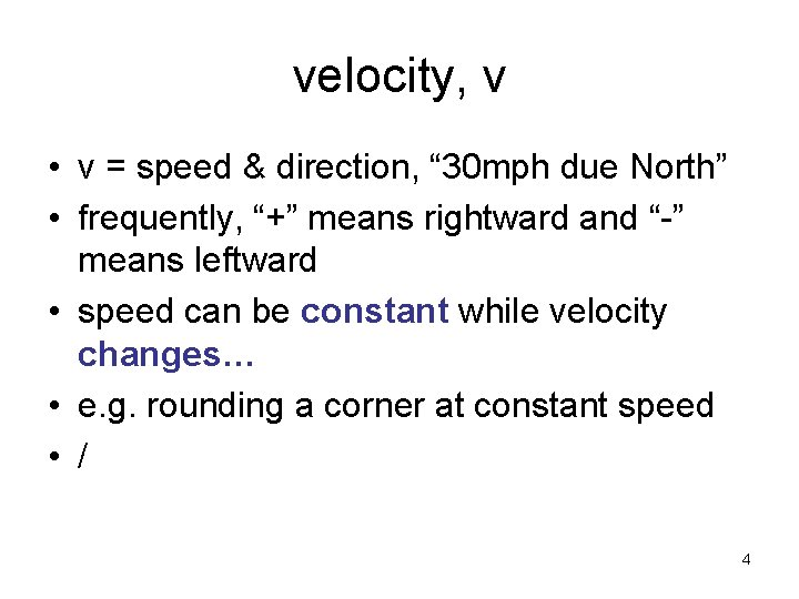 "velocity, v • v = speed & direction, "" 30 mph due North"" •"