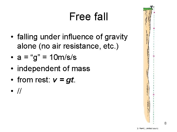 Free fall • falling under influence of gravity alone (no air resistance, etc. )
