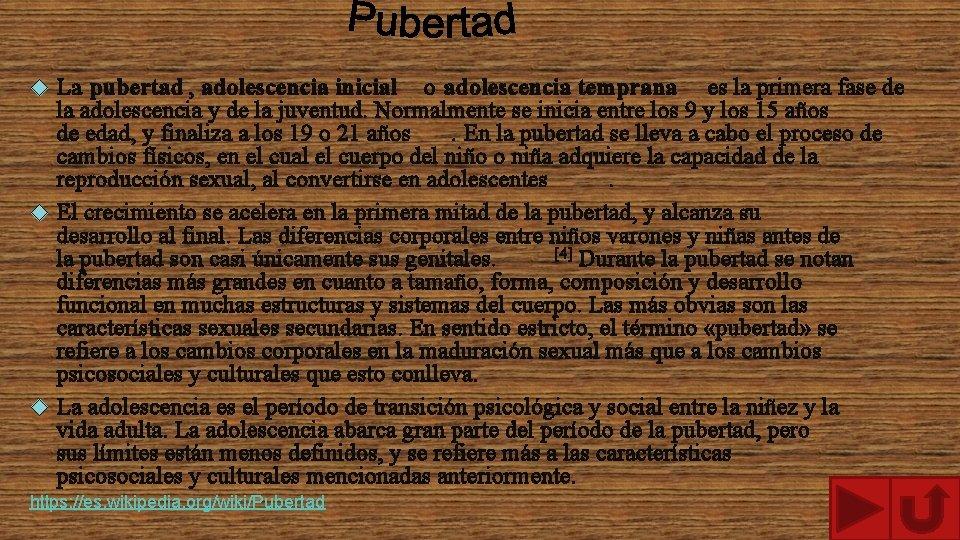 La pubertad , adolescencia inicial o adolescencia temprana es la primera fase de la