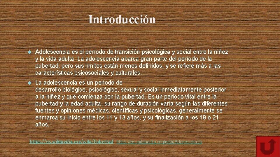 Introducción Adolescencia es el período de transición psicológica y social entre la niñez y