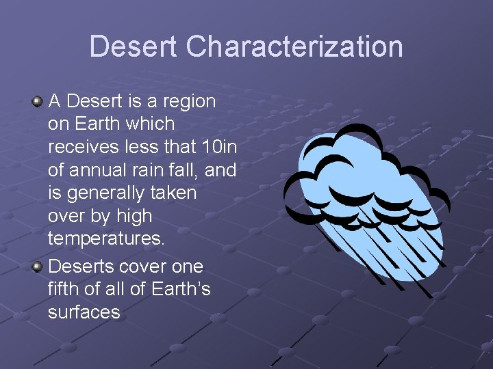 Desert Characterization A Desert is a region on Earth which receives less that 10