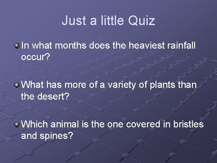 Just a little Quiz In what months does the heaviest rainfall occur? What has