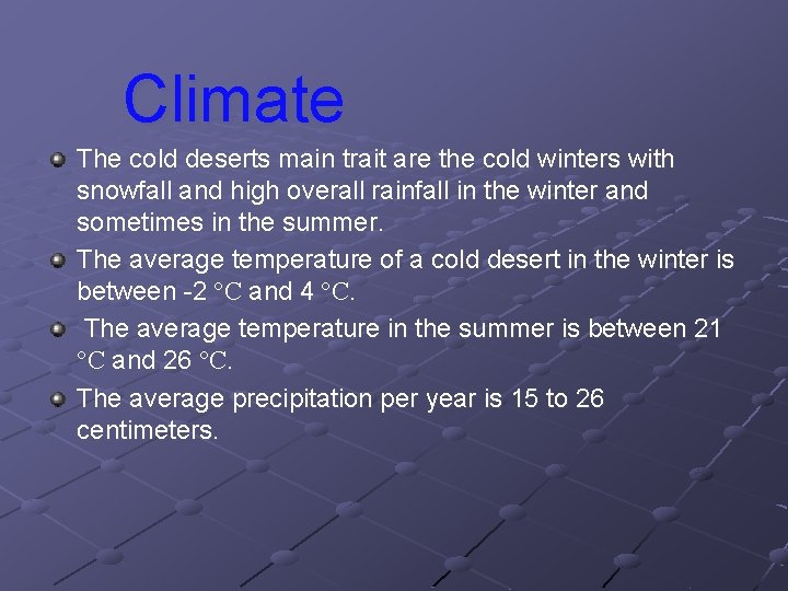 Climate The cold deserts main trait are the cold winters with snowfall and high