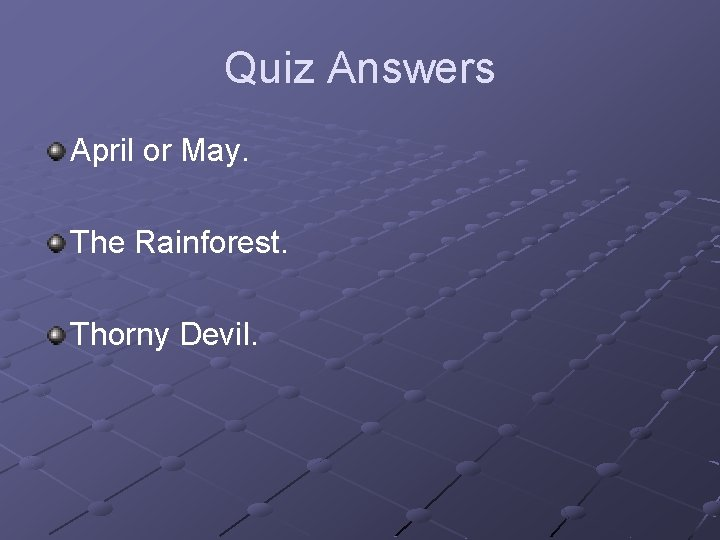 Quiz Answers April or May. The Rainforest. Thorny Devil.