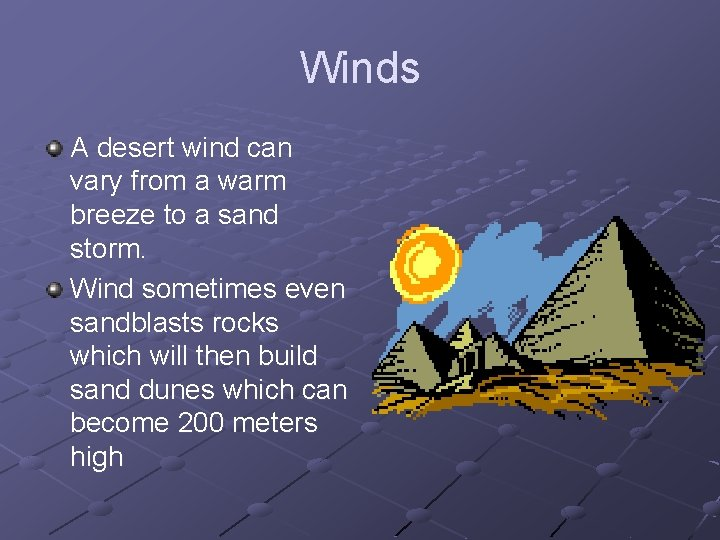 Winds A desert wind can vary from a warm breeze to a sand storm.