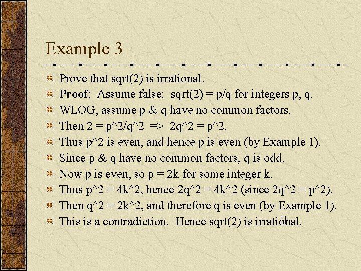 Example 3 Prove that sqrt(2) is irrational. Proof: Assume false: sqrt(2) = p/q for