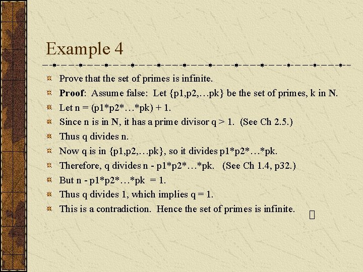 Example 4 Prove that the set of primes is infinite. Proof: Assume false: Let